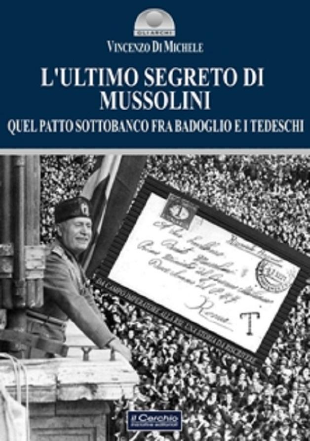 """Editoria: L'Ultimo segreto di Mussolini"""" di Vincenzo Di Michele"""""""