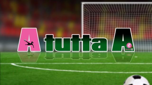 """Calcio Femminile – """"A Tutta A"""" ultima puntata"""